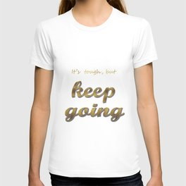 it's tough , but keep going T-shirt