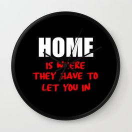 home is where they have to let you in funny saying Wall Clock