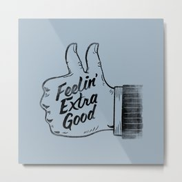 Feelin' Extra Good Metal Print