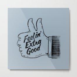 Feelin' Extra Good Metal Print