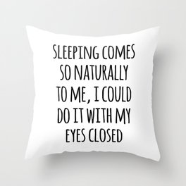 Sleeping Comes Naturally Funny Quote Throw Pillow