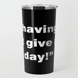 I Don't Give A Sh-t Day Travel Mug