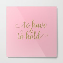 to have & to hold - pink and gold Metal Print