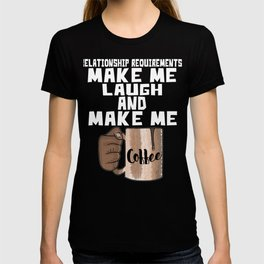 Relationship Requirements Make Me Laugh And Make Me Coffee T-shirt