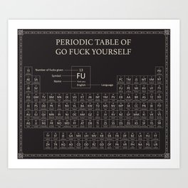 Periodic Table of Go Fuck Yourself Art Print