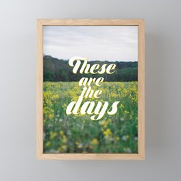these are the days Framed Mini Art Print