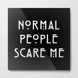 Normal People Scare Me Metal Print