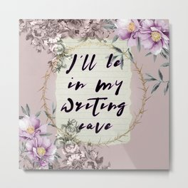 I'll Be In My Writing Cave Quote Metal Print