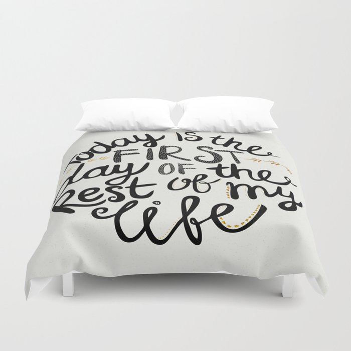 Today Is The First Day Of The Rest Of  Your Life Duvet Cover
