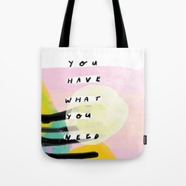 you have what you need Tote Bag
