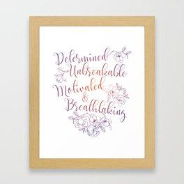 Determined. Unbreakable. Motivated. Breathtaking. Framed Art Print