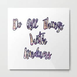 Do All Things with Kindness Metal Print