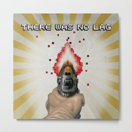 There Was No Lag Metal Print