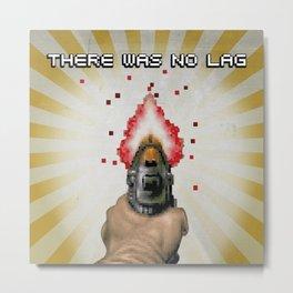 There Was No Lag Metal Print