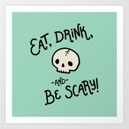 Eat, Drink, and be Scary! Art Print