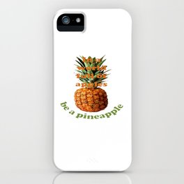 In A World Full Of Apples, Be A Pineapple iPhone Case