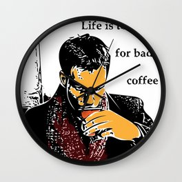 Life is too short for bad coffee (colour) Wall Clock