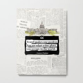 """Washington version.Travel makes one modest. You see what a tiny place you occupy in the world.""""  Metal Print"""