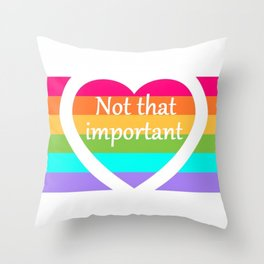 """""""Not that important"""" Throw Pillow"""