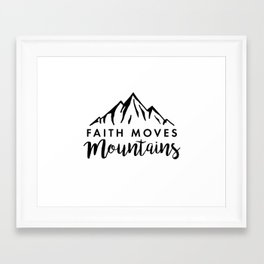 Faith Quote - Faith Moves Mountains Framed Art Print