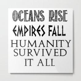 Oceans Rise Empires Fall Metal Print