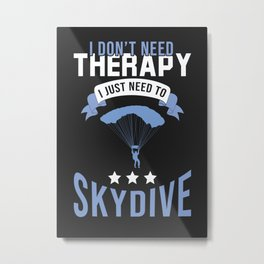 Skydiving Is My Therapy Metal Print