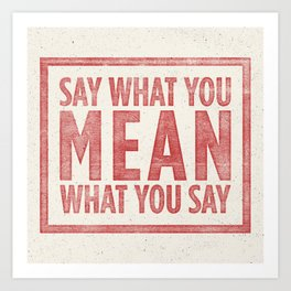 Say what you mean Art Print