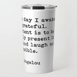 Every Day I Awaken I Am Grateful, Maya Angelou, Inspirational Quote Travel Mug