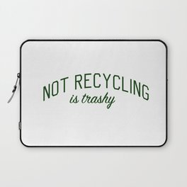 Not Recycling is Trashy - Go Green Laptop Sleeve