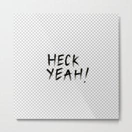 HEACK YEAH! Metal Print