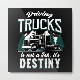 Driving Trucks Is Destiny Metal Print