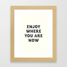 Just enjoy where you are now, wanderlust quote, positive vibes, inspiration, motivational, be happy Framed Art Print