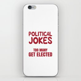Funny Political Jokes Design- The Thing About Political Jokes Is That Too Many Get Elected iPhone Skin