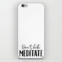 Don't Hate Meditate iPhone Skin