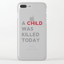 A CHILD WAS KILLED TODAY Clear iPhone Case