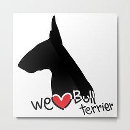 We love Bull terrier Metal Print