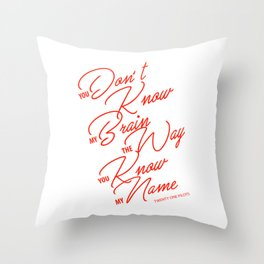 You don't know my brain the way you know my name Throw Pillow