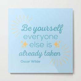 Be Youself; Everyone Else Is Already Taken II Metal Print