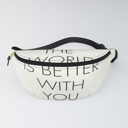 The world is better with You, positive thinking, strong woman, bedroom wall art, minimalist typography, Fanny Pack