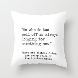 He who is too well off is always longing for something new. Throw Pillow