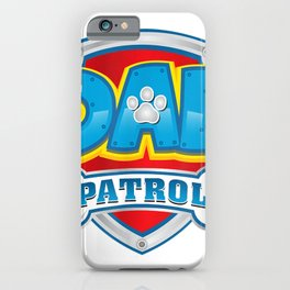 Dad Patrol  Funny Daddy Gift Party Birthday Father iPhone Case