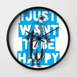 I Just Want To Be Happy Wall Clock