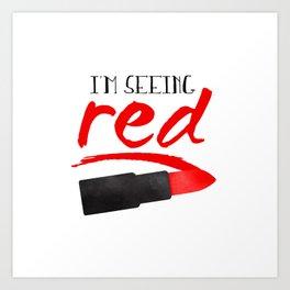 I'm Seeing Red Art Print