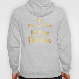 Never On Time But Always Fabulous Fun Outgoing Girls Naughty Nice Hoody