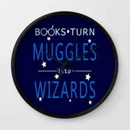 Books Turn Muggles Into Wizards - Books Addicted Wall Clock