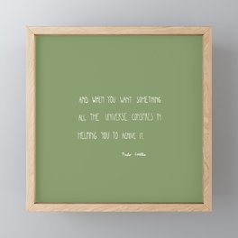 And, when you want something, all the universe conspires in helping you to achieve it. Framed Mini Art Print