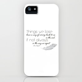 Things we lose have a way of coming back to us iPhone Case
