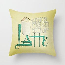 Take Me to your Latte Throw Pillow