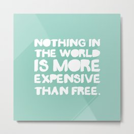 Nothing's For free Metal Print