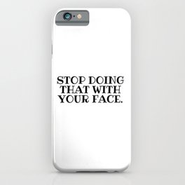 Stop Doing That With Your Face, Schitts Creek iPhone Case